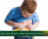 Obesidade Infantil: Saiba o que fazer para Evitar